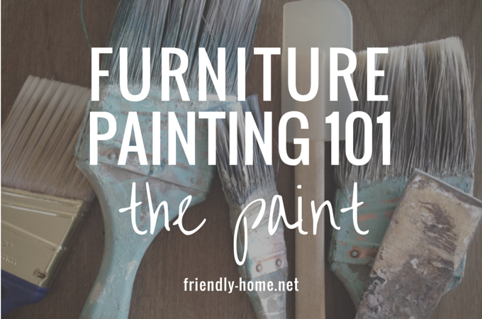 Furniture Painting 101: Choosing the right paint | From The Friendly Home